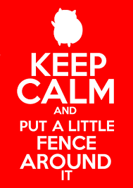 Keep Calm And Put A Little Fence Around It By Toru1love On Deviantart