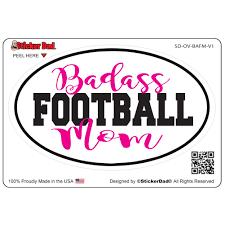Badass Football Mom V1 Oval Full Color Printed Vinyl Decal Window Stic Stickerdad Shirtmama