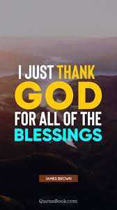 i just thank god for all of the blessings quote by james brown