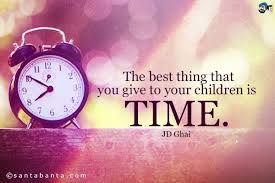 the best thing that you give to your children is time parenting