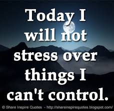 share inspire quotes today i will not stress over things i can t