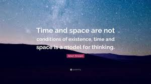 """albert einstein quote """"time and space are not conditions of"""