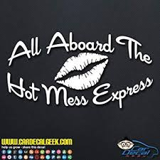 Amazon Com All Aboard The Hot Mess Express Decal Vinyl Decal Sticker For Car Truck Window Laptop Macbook Wall Cooler Tumbler Die Cut No Background Multiple Sizes And Colors 14 Inch Black Automotive