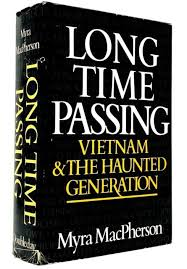 Long Time Passing : Vietnam & the Haunted Generation by Myra ...
