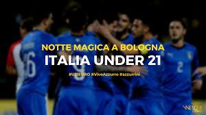Notte magica a Bologna: Italia under 21 batte Spagna - We Love Football