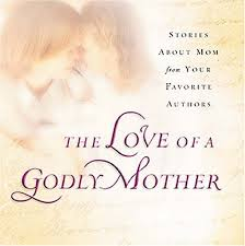 book reviews of the love of a godly mother by max lucado ruth