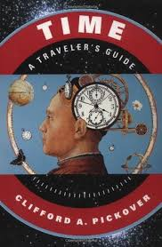 Time: A Traveler's Guide by Clifford A. Pickover