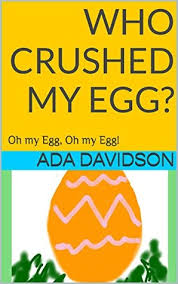 Who Crushed My Egg?: Oh My Egg, Oh my Egg by Ada Davidson