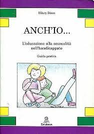 Hilary Dixon = ANCH'IO... - L'EDUCAZIONE ALLA SESSUALITÀ NELL'HANDICAPPATO  | eBay
