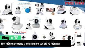 Vlog #12: Tìm hiểu thực hư các loại camera giám sát giá rẻ trên thị trường  - YouTube