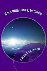 Born With Fangs: Initiation - Kindle edition by Chappell, Abigail, Dixon,  Robert . Children Kindle eBooks @ Amazon.com.