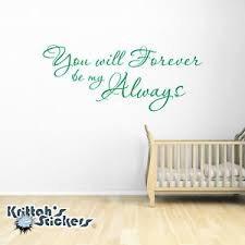 You Will Forever Be My Always Vinyl Wall Decal Quote Nursery Room Art L176 Ebay