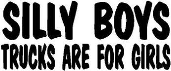 Silly Boys Trucks Are For Girls Vinyl Cut Decal