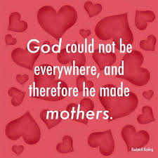 god could not be everywhere and therefore he made mothers