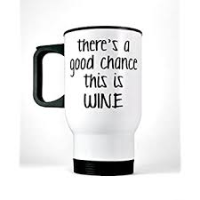 There Is A Chance This Is Wine Vinyl Decal For Cup Tumbler Or Car Choose Color