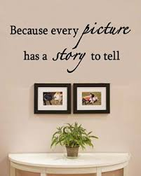 Amazon Com Because Every Picture Has A Story To Tell Vinyl Wall Decals Quotes Sayings Words Art Decor Lettering Vinyl Wall Art Inspirational Uplifting Baby