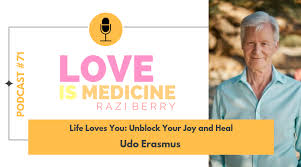 071: Life Loves You: Unblock Your Joy and Heal w/ Udo Erasmus - NaturalPath