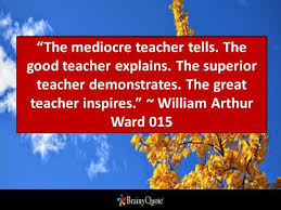 brainy quote the mediocre teacher tells the good teacher
