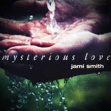 Mysterious Love | Jami Smith