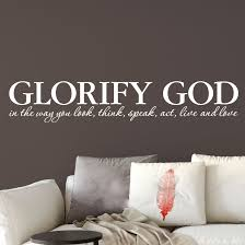 Glorify God Vinyl Wall Decal In The Way You Look Think Speak Act