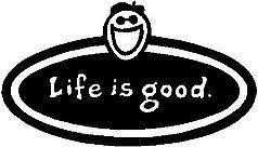 Life Is Good Vinyl Decal Sticker