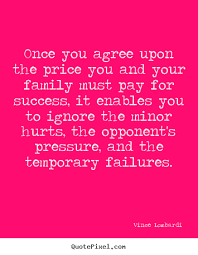 vince lombardi picture sayings once you agree upon the price you