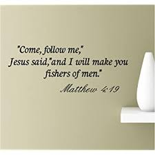 Amazon Com Come Follow Me Jesus Said And I Will Make You Fishers Of Men Matthew 4 19 Vinyl Wall Art Inspirational Quotes Decal Sticker Home Kitchen