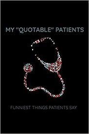 buy my quotable patients funniest things patients say a journal
