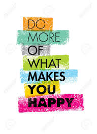 do more of what makes you happy motivation quote creative
