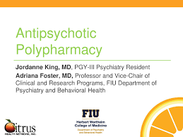 PDF) Antipsychotic Polypharmacy King, J and Foster, A, FIU/Citrus Health  Network Grand Rounds April 2020