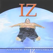 Iz Kamakawiwo'Ole, Israel - Alone in Iz World - Amazon.com Music