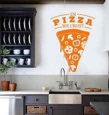 Vinyl Wall Decal Quote For Restaurant Pizzeria In Pizza We Crust Stick Wallstickers4you