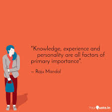 knowledge experience an quotes writings by raju mandal