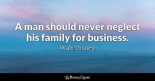 walt disney a man should never neglect his family for