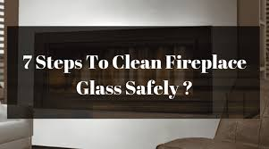 7 easy steps to clean fireplace glass