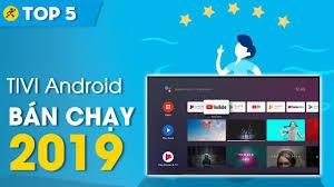 Top 5 Android tivi bán chạy nhất Điện máy XANH năm 2019