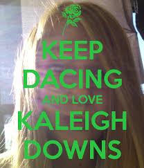 KEEP DACING AND LOVE KALEIGH DOWNS Poster   KALEIGH   Keep Calm-o-Matic