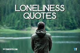 loneliness quotes feeling lonely sayings yourfates