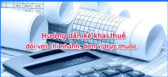 Cách kê khai thuế đối với đơn vị hạch toán phụ thuộc