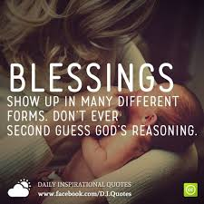 blessings show up in many different forms don t ever second guess