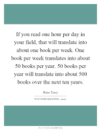 if you one hour per day in your field that will translate