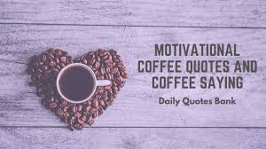 motivational coffee quotes and coffee saying daily quotes bank