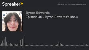 Episode 40 - Byron Edwards's show (made with Spreaker) - YouTube