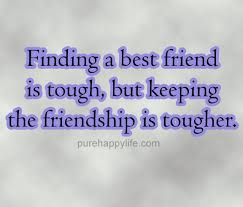 friendship quote finding a best friend is tough keeping the