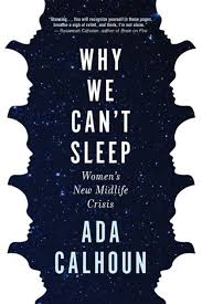 Why We Can't Sleep: Women's New Midlife Crisis by Ada Calhoun, Hardcover |  Barnes & Noble®