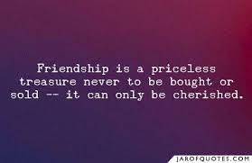 friendship is a priceless treasure never to be bought or