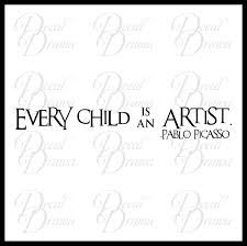 Every Child Is An Artist Quote By Pablo Picasso Vinyl Wall Decal Sold By Decal Drama On Storenvy