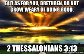 but as for you, brethren, do not grow weary of doing good. 2 ...