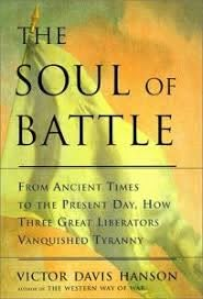 Nonfiction Book Review: The Soul of Battle: From Ancient Times to the Present Day, Three Great Liberators Vanquished Tyranny by Victor Davis Hanson, Author Free Press $30 (496p) ISBN 978-0-684-84502-9