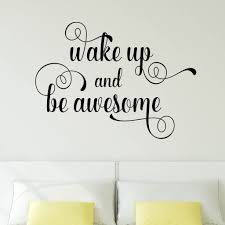 Wake Up And Be Awesome Vinyl Wall Decal Decal The Walls